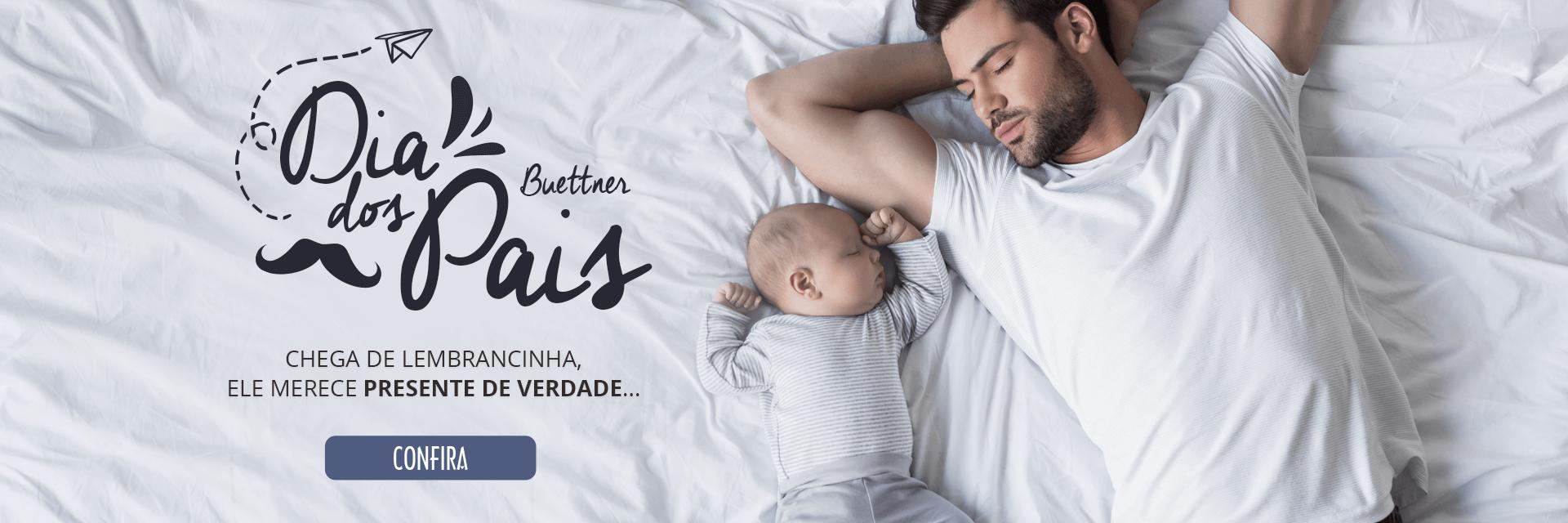 Dia dos Pais Loja Buettner - Ele merece presente de verdade...